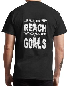 just reach your goals tshirt back